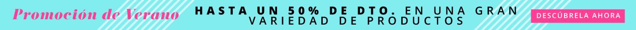 Promoción de Verano Hasta un 50% de Dto. en una gran variedad de productos